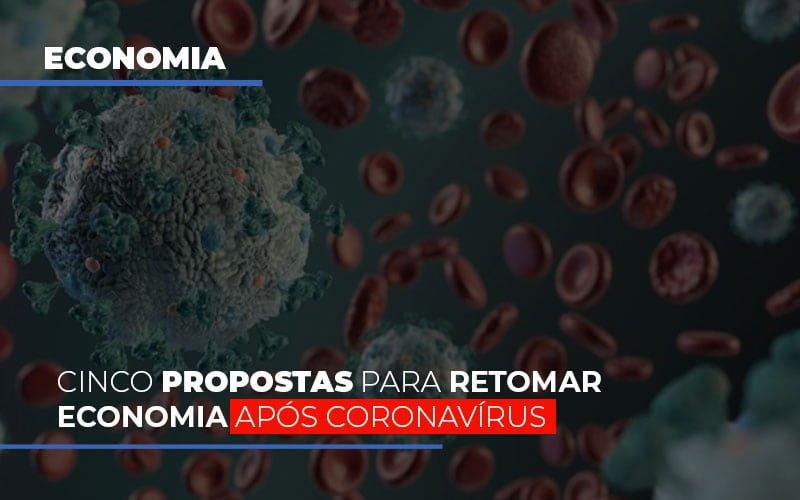 Cinco Propostas Para Retomar Economia Apos Coronavirus Notícias E Artigos Contábeis No Rio De Janeiro | Jj Lima Soluções Contabéis - JJ Lima Serviços Contábeis