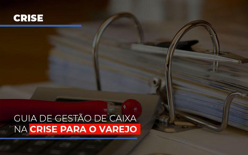 Guia De Gestao De Caixa Na Crise Para O Varejo Notícias E Artigos Contábeis No Rio De Janeiro | Jj Lima Soluções Contabéis - JJ Lima Serviços Contábeis