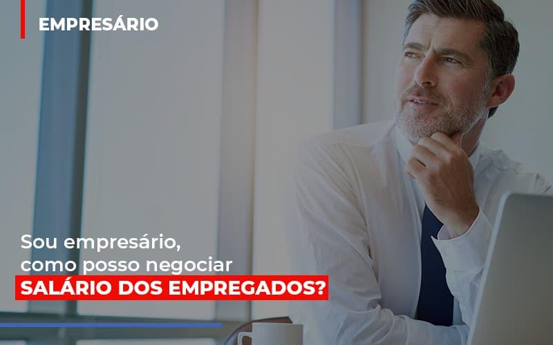 Sou Empresario Como Posso Negociar Salario Dos Empregados Notícias E Artigos Contábeis No Rio De Janeiro | Jj Lima Soluções Contabéis - JJ Lima Serviços Contábeis