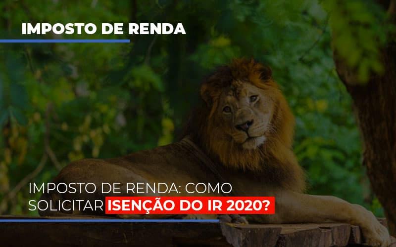 Imposto De Renda Como Solicitar Isencao Do Ir 2020 Notícias E Artigos Contábeis No Rio De Janeiro | Jj Lima Soluções Contabéis - JJ Lima Serviços Contábeis