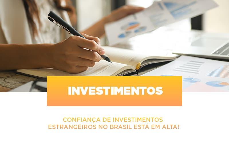 Confianca De Investimentos Estrangeiros No Brasil Esta Em Alta Notícias E Artigos Contábeis No Rio De Janeiro | Jj Lima Soluções Contabéis - JJ Lima Serviços Contábeis
