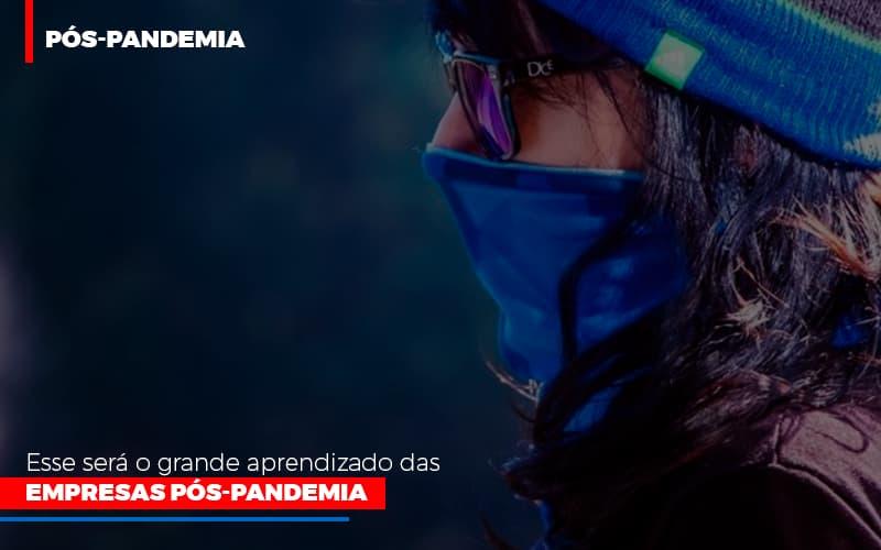 Esse Sera O Grande Aprendizado Das Empresas Pos Pandemia Notícias E Artigos Contábeis No Rio De Janeiro   Jj Lima Soluções Contabéis - JJ Lima Serviços Contábeis