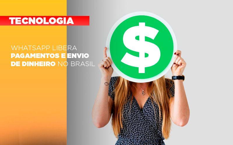 Whatsapp Libera Pagamentos Envio Dinheiro Brasil Notícias E Artigos Contábeis No Rio De Janeiro   Jj Lima Soluções Contabéis - JJ Lima Serviços Contábeis