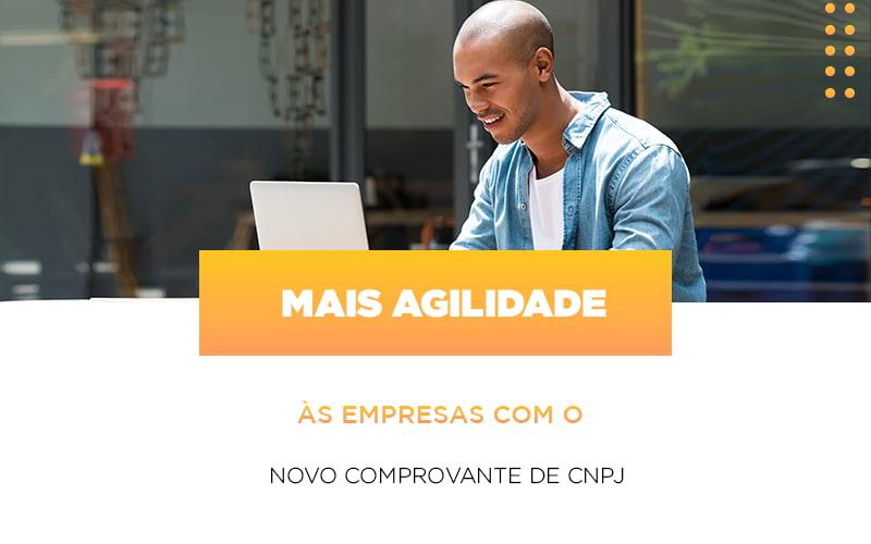 Mais Agilidade As Empresa Com O Novo Comprovante De Cnpj - JJ Lima Serviços Contábeis