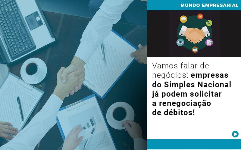 Vamos Falar De Negocios Empresas Do Simples Nacional Ja Podem Solicitar A Renegociacao De Debitos - JJ Lima Serviços Contábeis