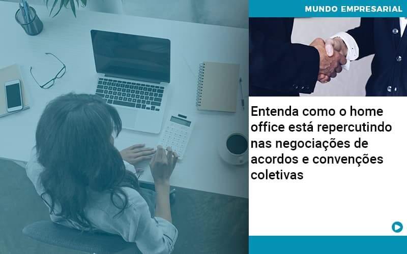 Entenda Como O Home Office Está Repercutindo Nas Negociações De Acordos E Convenções Coletivas Abrir Empresa Simples - JJ Lima Serviços Contábeis
