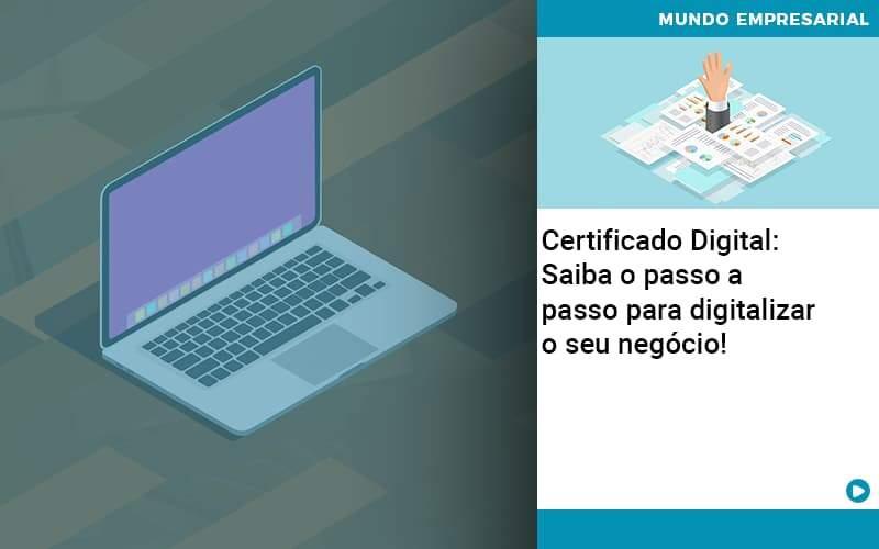 Certificado Digital: Saiba O Passo A Passo Para Digitalizar O Seu Negócio! - JJ Lima Serviços Contábeis