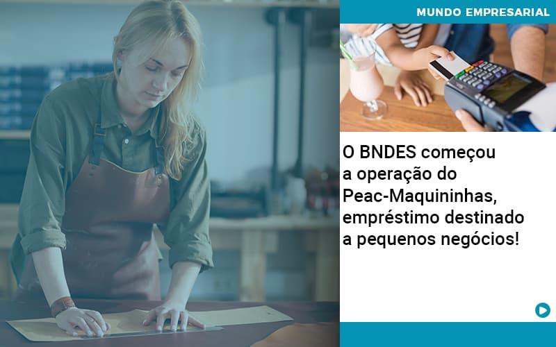 O Bndes Começou A Operação Do Peac Maquininhas, Empréstimo Destinado A Pequenos Negócios! - JJ Lima Serviços Contábeis