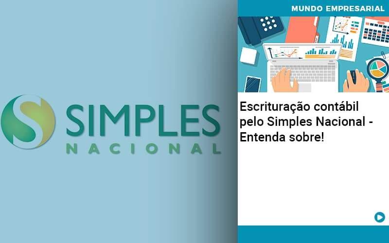 Escrituracao Contabil Pelo Simples Nacional Entenda Sobre Abrir Empresa Simples - JJ Lima Serviços Contábeis