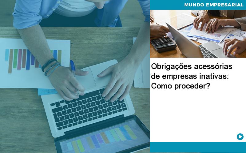 Obrigacoes Acessorias De Empresas Inativas Como Proceder Abrir Empresa Simples - JJ Lima Serviços Contábeis